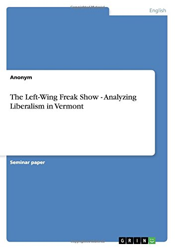 The Left-Wing Freak Show - Analyzing Liberalism in Vermont by GRIN Publishing