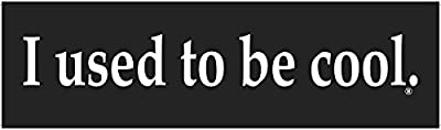 "I used to be cool. - Bumper Sticker - 10"" x 3"""