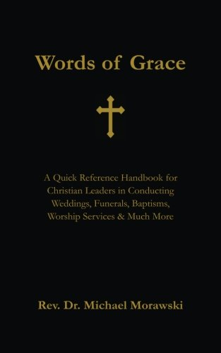 Words of Grace: A Quick Reference Handbook for Christian Leaders in Conducting Weddings, Funerals, Baptisms, Worship Services and Much More