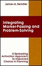 integrating Marker Passing and Problem Solving: A Spreading Activation Approach To Improved Choice in Planning (Artificial Intelligence Series)