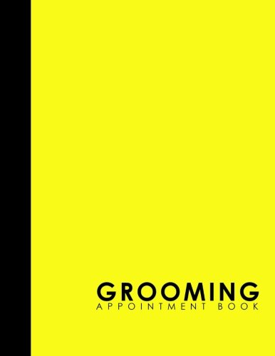 Grooming Appointment Book: 7 Columns Appointment List, Appointment Scheduling Book, Easy Appointment Book, Yellow Cover (Volume 47) PDF