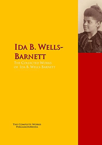 The Collected Works of Ida B. Wells-Barnett: The Complete Works PergamonMedia (Highlights of World Literature)