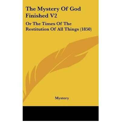 Download The Mystery of God Finished V2: Or the Times of the Restitution of All Things (1850) (Hardback) - Common ebook
