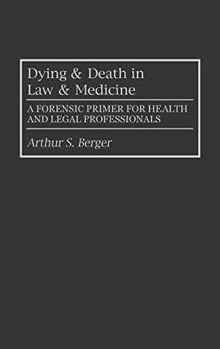 Dying and Death in Law and Medicine: A Forensic Primer for Health and Legal Professionals