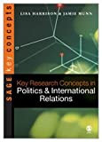 Key Research Concepts in Politics and International Relations, Harrison, Lisa and Munn, Jamie, 1412911842