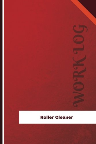 Download Roller Cleaner Work Log: Work Journal, Work Diary, Log - 126 pages, 6 x 9 inches (Orange Logs/Work Log) ebook