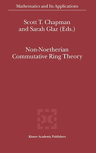 Non-Noetherian Commutative Ring Theory (Mathematics and its Applications Volume 520)