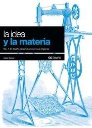 Descargar Libro La Idea Y La Materia: Vol. 1: El Diseño De Producto En Sus Orígenes Isabel Campi