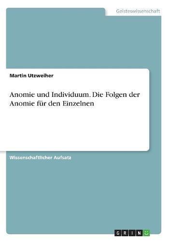 Read Online Anomie Und Individuum. Die Folgen Der Anomie Fur Den Einzelnen (German Edition) ebook