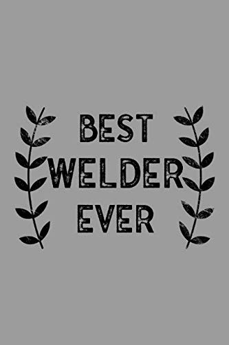Best Welder Ever: Notebook, Journal or Planner | Size 6 x 9 | 110 Lined Pages | Office Equipment | Great Gift idea for Christmas or Birthday for a Welder (Best Tig Welder For Sheet Metal)