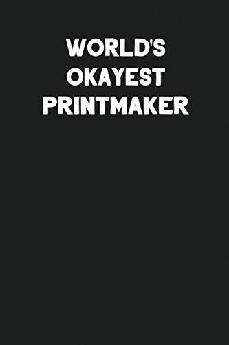 World's Okayest Printmaker: Blank Lined Career Notebook Journal ()