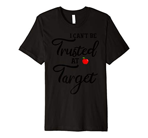 (I Can't Trusted At Target Funny Teacher  Premium)