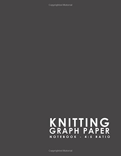Knitting Graph Paper Notebook - 4:5 Ratio: Knitters Graph Paper Journal, Knitting Design Graph Paper, Blank Knitting Patterns Book, Asymmetric Knitting Designs Pages, Minimalist Grey Cover (Volume 17)