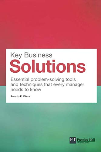 Key Business Solutions: Essential problem-solving tools and techniques that every manager needs to know (Financial Times Series) ()
