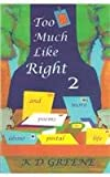 Too Much Like Right and Other Poems about Postal Life, K. D. Greene, 0972414312