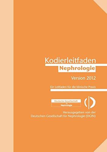 Kodierleitfaden Nephrologie 2012: Ein Leitfaden für die klinische Praxis