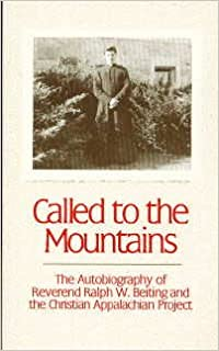 Called to the mountains: The autobiography of Reverend Ralph W. Beiting and the Christian Appalachian Project