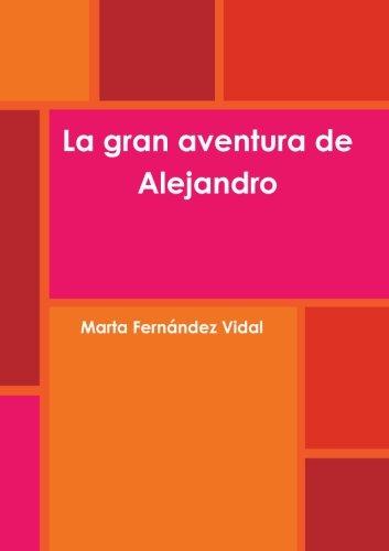 La gran  aventura de Alejandro (Spanish Edition)