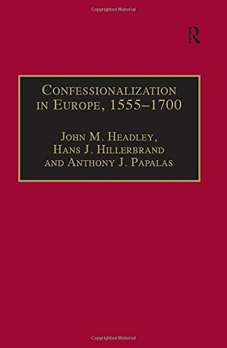 Confessionalization in Europe, 1555–1700: Essays in Honor and Memory of Bodo Nischan