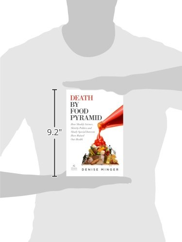 death by food pyramid how shoddy science sketchy politics and shady special interests have ruined our health denise minger 9780984755127 amazon com