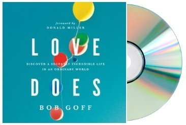 LOVE DOES : Love Does Audiobook: by Bob Goff: Discover a Secretly Incredible Life in an Ordinary World [Audiobook, CD, Unabridged]