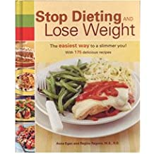 Stop Dieting and Lose Weight: The Easiest Way to a Slimmer You