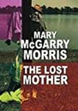The Lost Mother, Mary McGarry Morris, 1585475882
