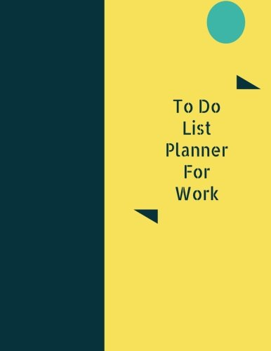 To Do List Planner for Work: To - Do list; (8.5 x 11 Checklist Journal). Effective life Organizer helps you manage your activities and get more ... Do List with Space for Daily Review/summary. pdf epub