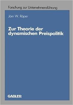 Zur Theorie der Dynamischen Preispolitik (Betriebswirtschaftliche Forschung zur Unternehmensführung) (German Edition)