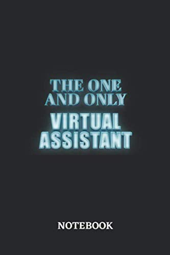 The One And Only Virtual Assistant Notebook: 6x9 inches - 110 ruled, lined pages • Greatest Passionate working Job Journal • Gift, Present Idea (Hire A Personal Assistant For A Day)