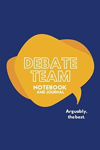 Debate Team Notebook and Journal Arguably the Best: Blank lined to keep notes, Gift for School, Kids, Men and Women | 118 pages | 6x9 Easy Carry Compact Size