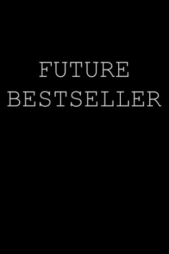 Future Bestseller: Future Bestseller Author Notebook Writer Gift For Literature Teachers And Majors / Aspiring Writer Journal Author Gift To Write ... Book For Your Thriller Romance Book Notes