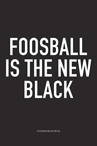 Foosball Is The New Black: A 6x9 Inch Matte Softcover Diary Notebook With 120 Blank Lined Pages And A Funny Table Soccer Sports Fanatic Cover Slogan