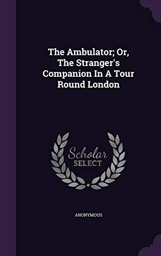 The Ambulator; Or, The Stranger's Companion In A Tour Round London