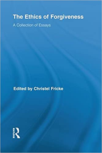amazon com  the ethics of forgiveness  a collection of essays    the ethics of forgiveness  a collection of essays  routledge studies in ethics and moral theory  reprint edition