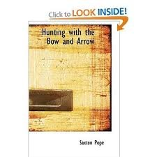 Hunting with the Bow and Arrow Publisher: BiblioLife (Saxton Pope Hunting With The Bow And Arrow)