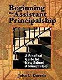 Beginning the Assistant Principalship : A Practical Guide for New School Administrators, , 0761939911