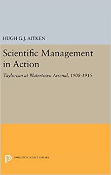 Book Scientific Management in Action: Taylorism at Watertown Arsenal, 1908-1915 (Princeton Legacy Library)