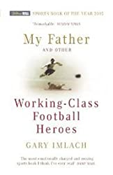 [ MY FATHER AND OTHER WORKING CLASS FOOTBALL HEROES BY IMLACH, GARY](AUTHOR)PAPERBACK