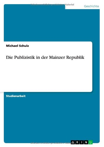 Download Die Publizistik in der Mainzer Republik (German Edition) PDF