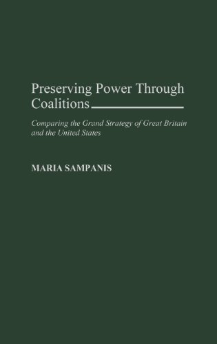 Download Preserving Power Through Coalitions: Comparing the Grand Strategy of Great Britain and the United States Pdf