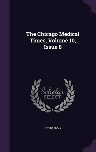 Download The Chicago Medical Times, Volume 10, Issue 8 pdf