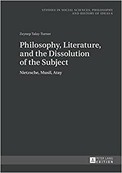 Book Philosophy, Literature, and the Dissolution of the Subject: Nietzsche, Musil, Atay (Studies in Social Sciences, Philosophy and History of Ideas)