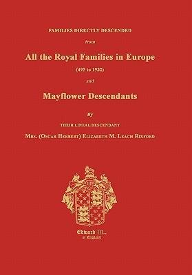 [(Families Directly Descended from All the Royal Families in Europe (495 to 1932) and Mayflower Descendants )] [Author: Elizabeth M Rixford] [Feb-2011]