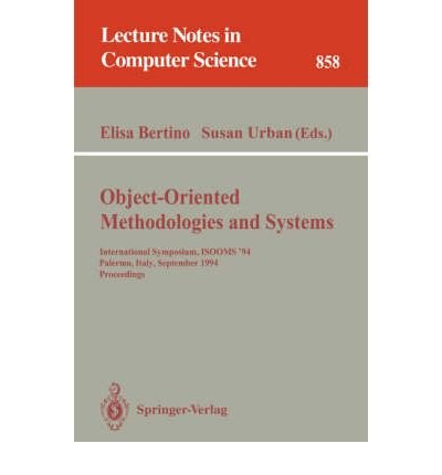 [(Object-Oriented Methodologies and Systems: International Symposium ISOOMS '94, Palermo, Italy, September 21-22, 1994 - Proceedings )] [Author: Elisa Bertino] [Nov-1994]