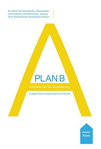 Plan B - Höchste Zeit für Veränderung: In jedem Plan A steckt auch ein Plan B
