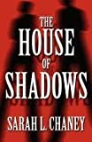 The House of Shadows, Sarah L. Chaney, 1462632955