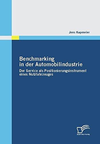Benchmarking in der Automobilindustrie: Der Service als Positionierungsinstrument eines Nutzfahrzeuges Taschenbuch – 14. August 2009 Jens Kapmeier Diplomica Verlag 3836671611 Business & Economics