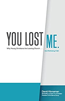You Lost Me: Why Young Christians Are Leaving Church...and Rethinking Faith by [Kinnaman, David, Hawkins, Aly]