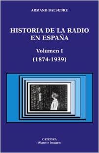 Historia de la radio en España. Volumen I: 1874-1939 Signo E Imagen